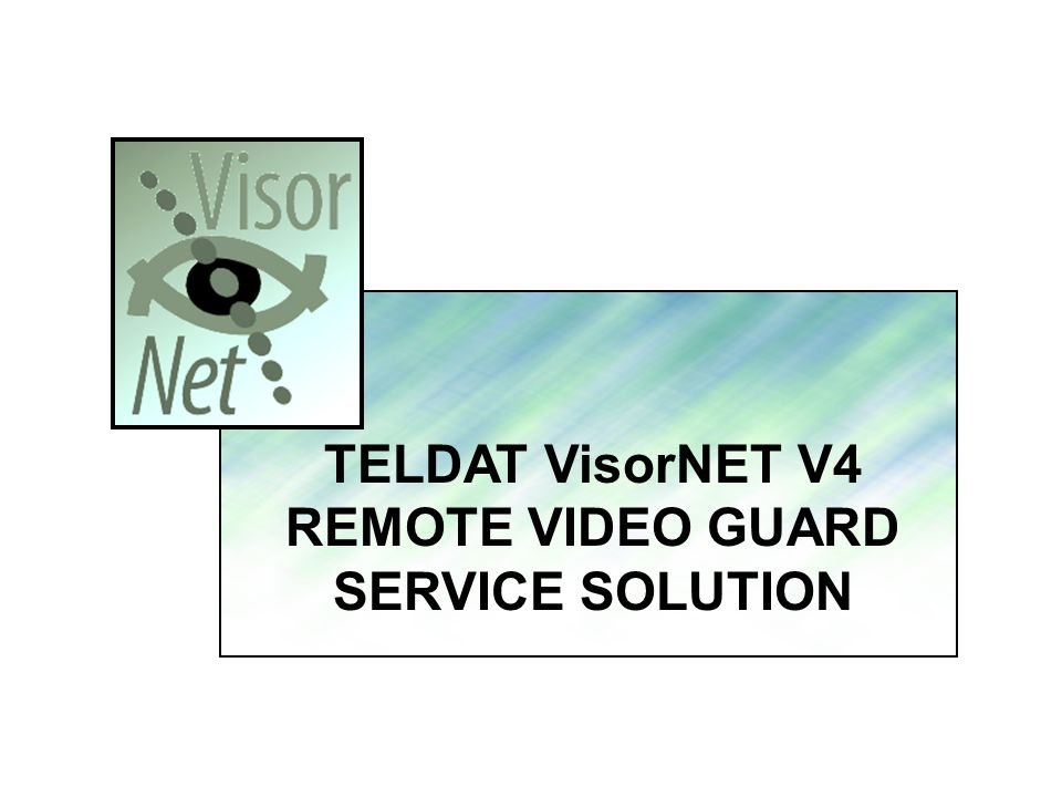 TELDAT VisorNET V4 REMOTE VIDEO GUARD SERVICE SOLUTION.