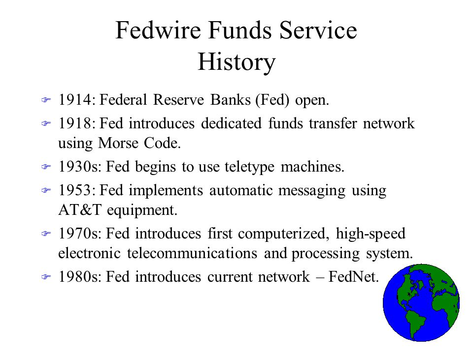 Fedwire Funds Service History F 1914: Federal Reserve Banks (Fed) open.