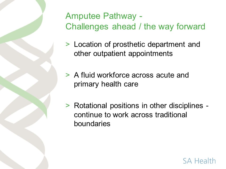 Amputee Pathway - Challenges ahead / the way forward >Location of prosthetic department and other outpatient appointments >A fluid workforce across ac