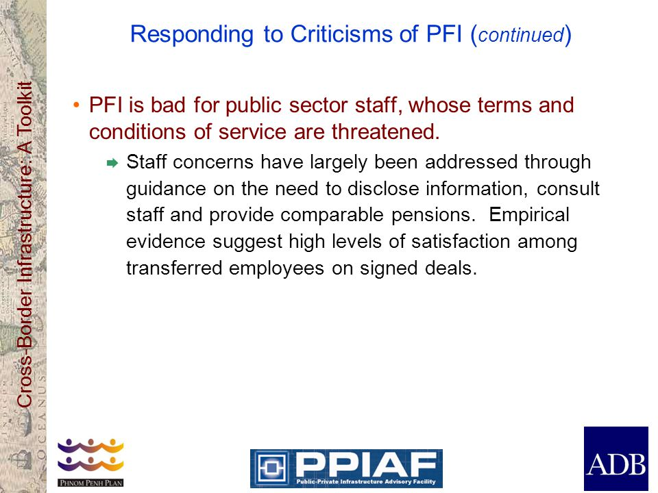 Cross-Border Infrastructure: A Toolkit Responding to Criticisms of PFI ( continued ) PFI is bad for public sector staff, whose terms and conditions of