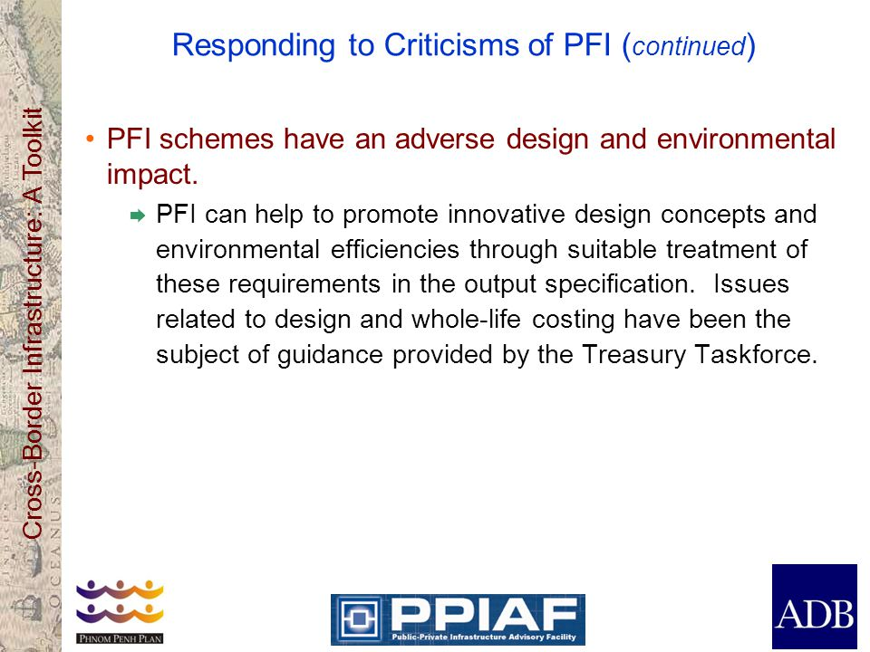Cross-Border Infrastructure: A Toolkit Responding to Criticisms of PFI ( continued ) PFI schemes have an adverse design and environmental impact. PFI