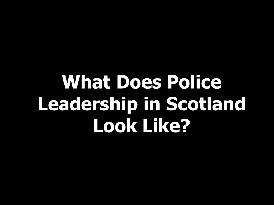 What Does Police Leadership in Scotland Look Like