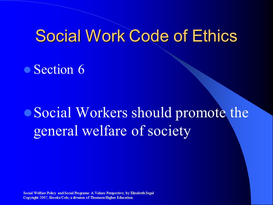 Social Welfare Policy and Social Programs: A Values Perspective, by Elizabeth Segal Copyright 2007, Brooks/Cole, a division of Thomson Higher Education Social Welfare Policy Blend Residual Universal – Federal Emergency Management Act – FEMA Selective – Cash Assistance, Food Stamps, and Medicaid