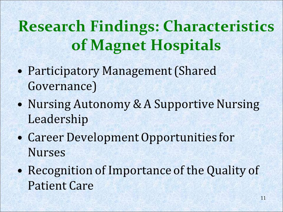 Research Findings: Characteristics of Magnet Hospitals Participatory Management (Shared Governance) Nursing Autonomy & A Supportive Nursing Leadership
