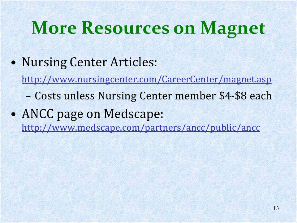 More Resources on Magnet Nursing Center Articles: http://www.nursingcenter.com/CareerCenter/magnet.asp http://www.nursingcenter.com/CareerCenter/magne