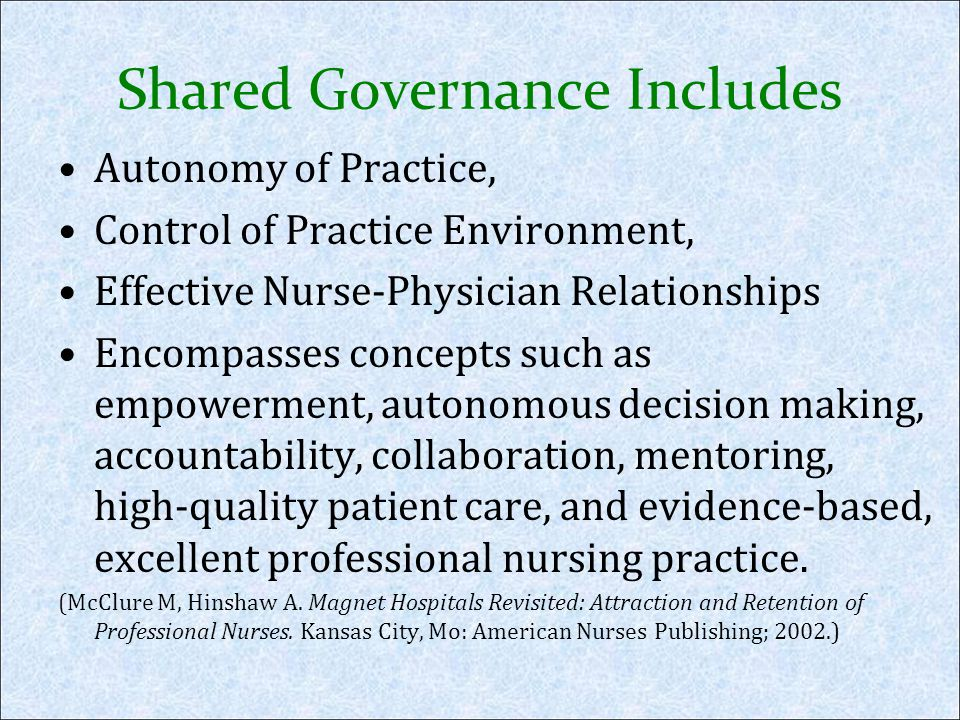 Shared Governance Includes Autonomy of Practice, Control of Practice Environment, Effective Nurse-Physician Relationships Encompasses concepts such as