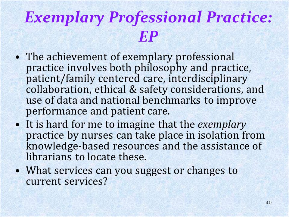 Exemplary Professional Practice: EP The achievement of exemplary professional practice involves both philosophy and practice, patient/family centered
