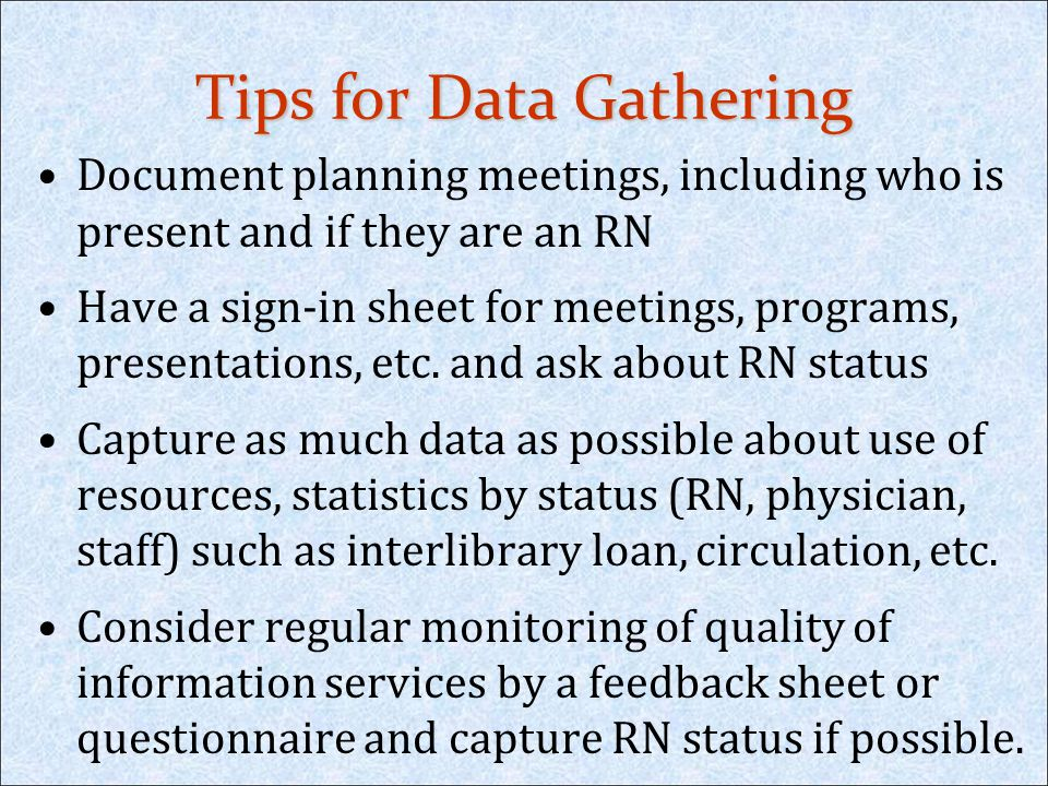 Tips for Data Gathering Document planning meetings, including who is present and if they are an RN Have a sign-in sheet for meetings, programs, presen