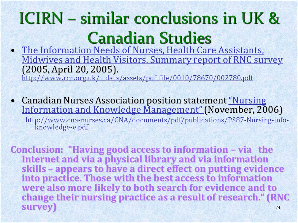 74 ICIRN – similar conclusions in UK & Canadian Studies (2005, April 20, 2005).The Information Needs of Nurses, Health Care Assistants, Midwives and H