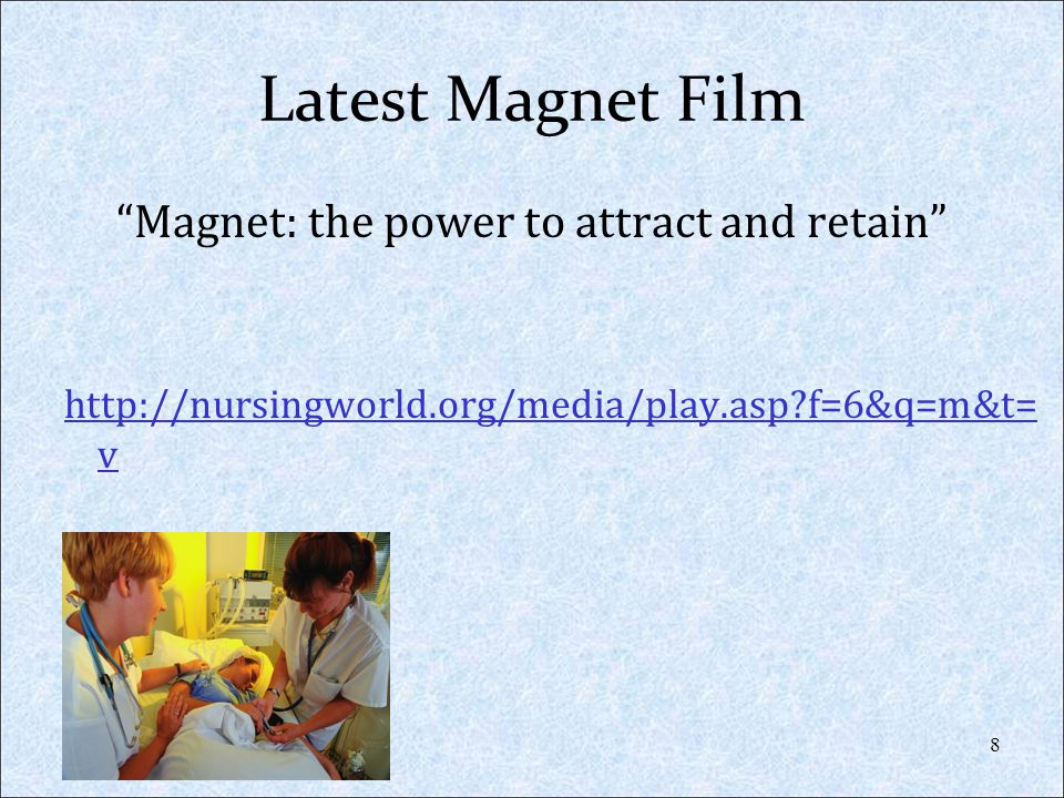 Latest Magnet Film Magnet: the power to attract and retain http://nursingworld.org/media/play.asp?f=6&q=m&t= v 8