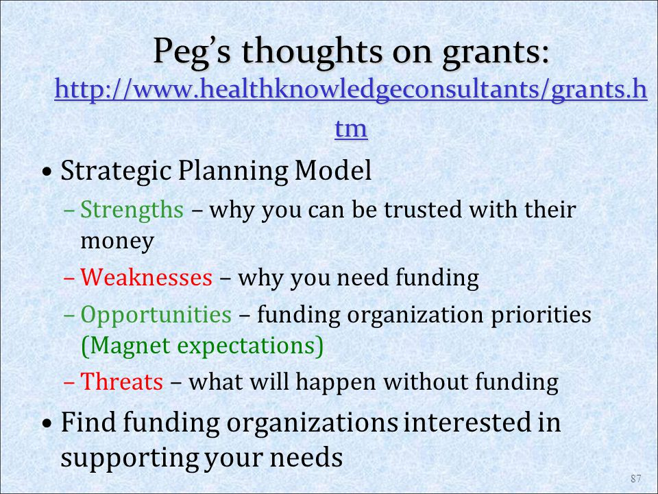 Pegs thoughts on grants: http://www.healthknowledgeconsultants/grants.h tm http://www.healthknowledgeconsultants/grants.h tm http://www.healthknowledg