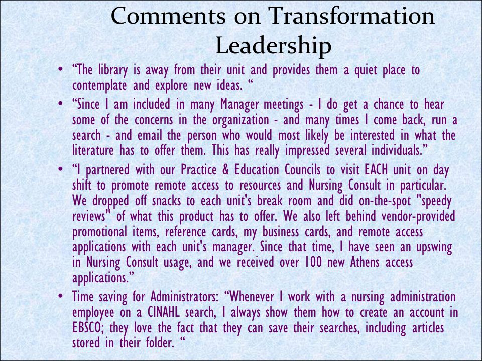 Comments on Transformation Leadership The library is away from their unit and provides them a quiet place to contemplate and explore new ideas. Since