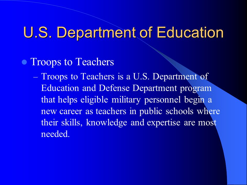 U.S. Department of Education Troops to Teachers – Troops to Teachers is a U.S.