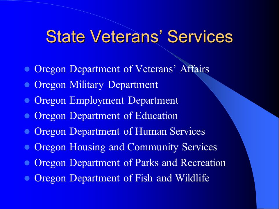 State Veterans Services Oregon Department of Veterans Affairs Oregon Military Department Oregon Employment Department Oregon Department of Education Oregon Department of Human Services Oregon Housing and Community Services Oregon Department of Parks and Recreation Oregon Department of Fish and Wildlife