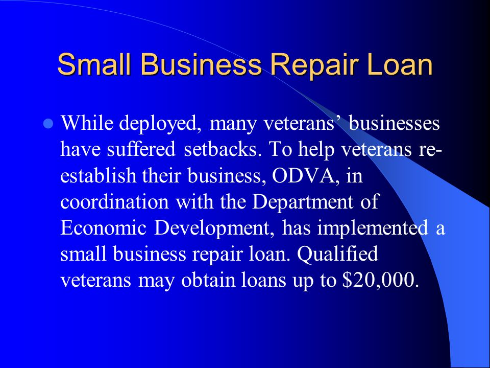 Small Business Repair Loan While deployed, many veterans businesses have suffered setbacks.