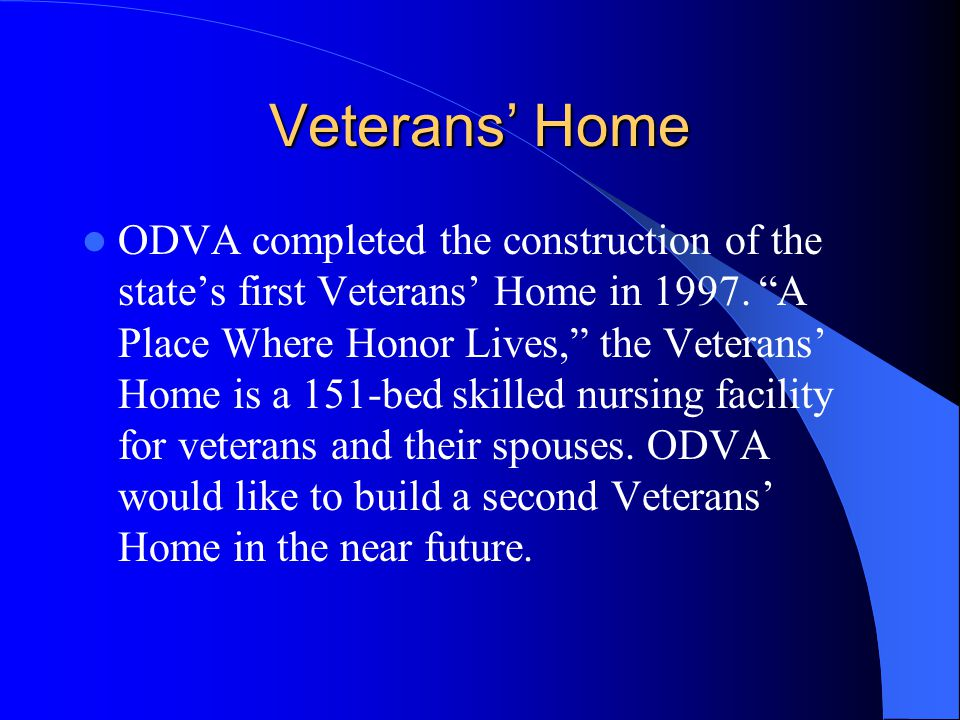 Veterans Home ODVA completed the construction of the states first Veterans Home in 1997.