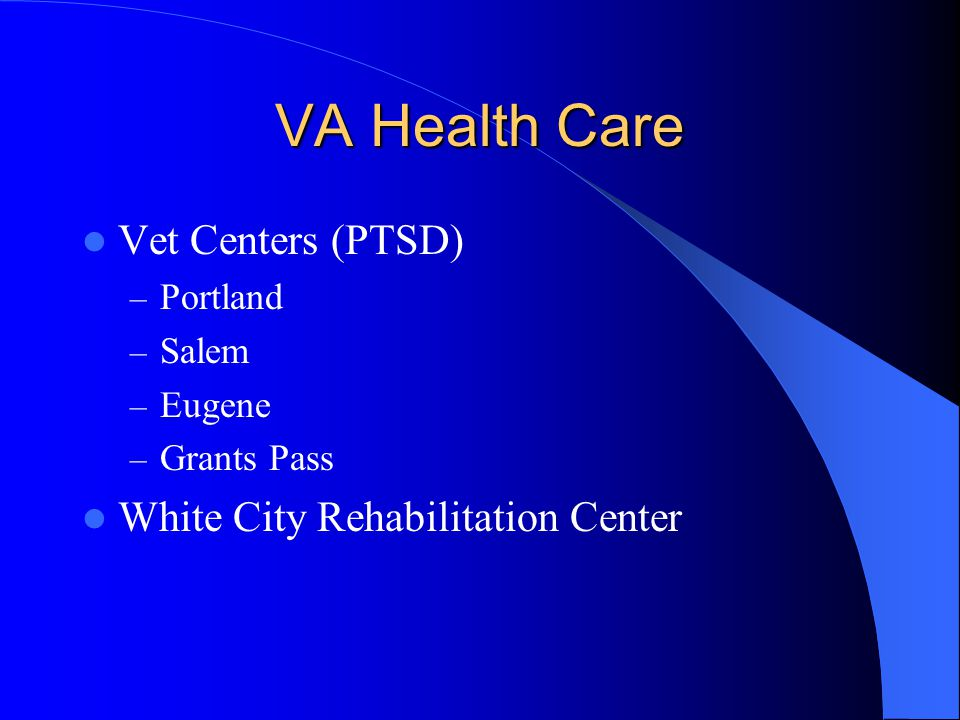 VA Health Care Vet Centers (PTSD) – Portland – Salem – Eugene – Grants Pass White City Rehabilitation Center