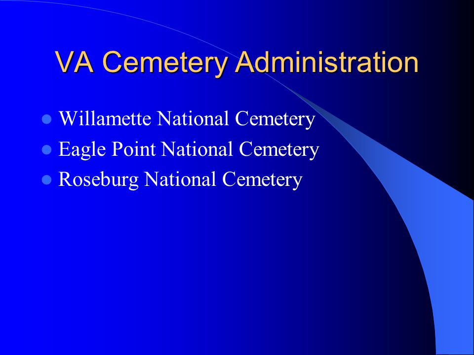 VA Cemetery Administration Willamette National Cemetery Eagle Point National Cemetery Roseburg National Cemetery