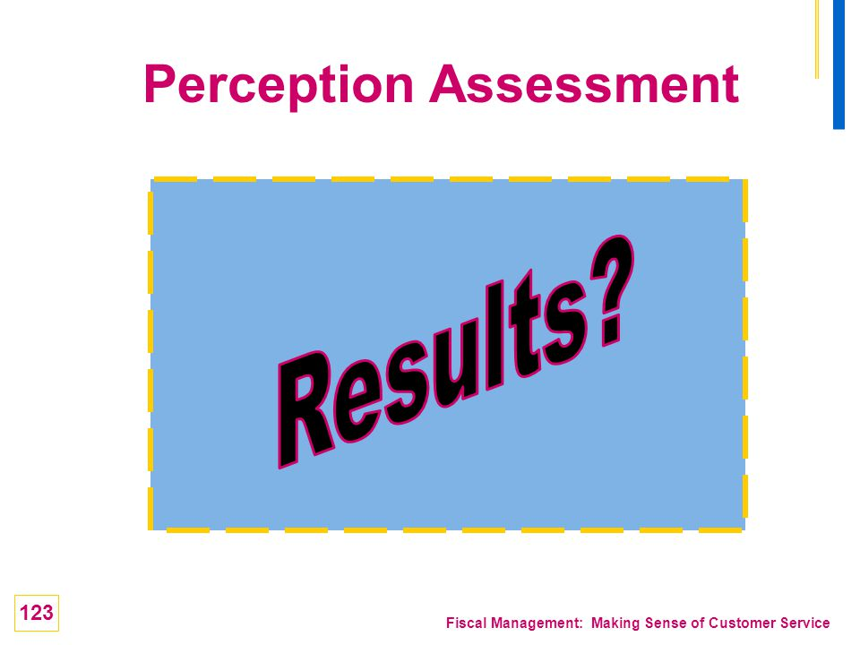 123 Fiscal Management: Making Sense of Customer Service Perception Assessment
