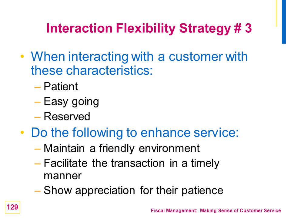 129 Fiscal Management: Making Sense of Customer Service Interaction Flexibility Strategy # 3 When interacting with a customer with these characteristi