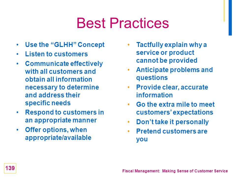 139 Fiscal Management: Making Sense of Customer Service Best Practices Tactfully explain why a service or product cannot be provided Anticipate proble