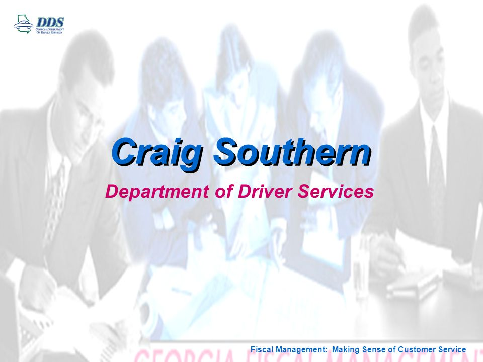 Fiscal Management: Making Sense of Customer Service Craig Southern Department of Driver Services