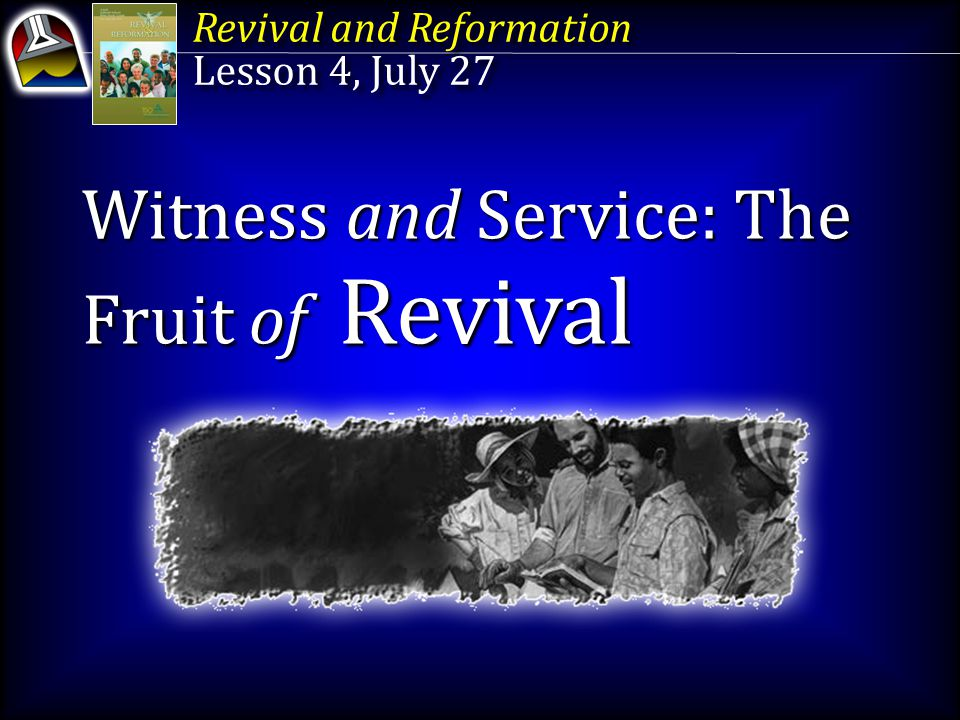 Revival and Reformation Lesson 4, July 27 Revival and Reformation Lesson 4, July 27 Witness and Service: The Fruit of Revival