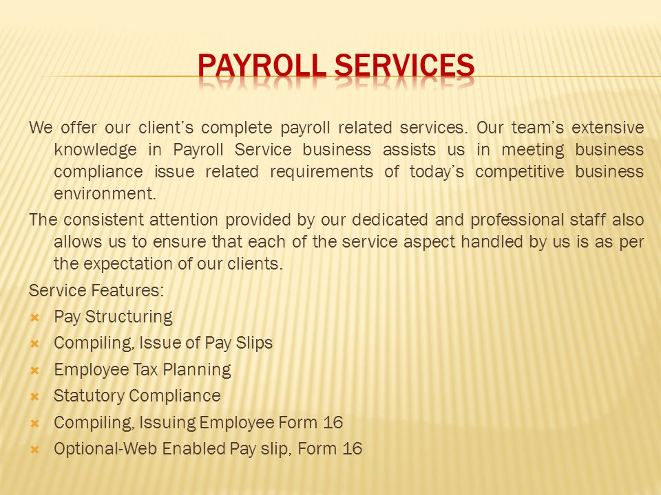 We offer our clients complete payroll related services. Our teams extensive knowledge in Payroll Service business assists us in meeting business compl