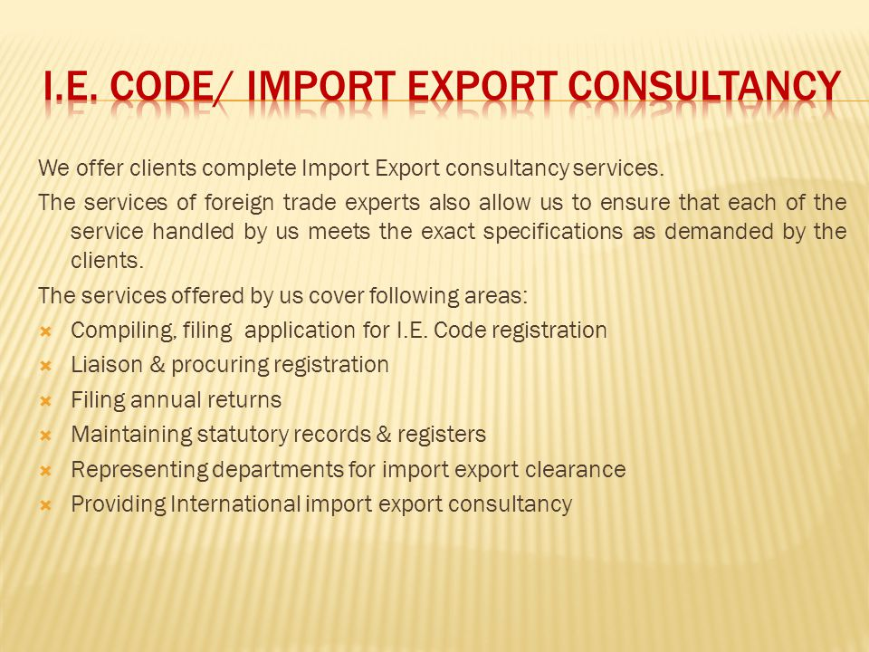 We offer clients complete Import Export consultancy services. The services of foreign trade experts also allow us to ensure that each of the service h