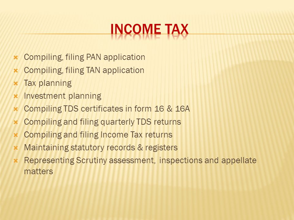 Compiling, filing PAN application Compiling, filing TAN application Tax planning Investment planning Compiling TDS certificates in form 16 & 16A Compi