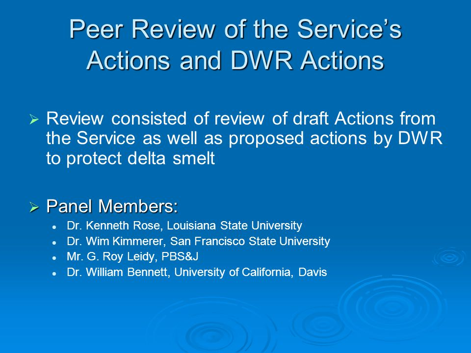 Peer Review of the Services Actions and DWR Actions Review consisted of review of draft Actions from the Service as well as proposed actions by DWR to protect delta smelt Panel Members: Panel Members: Dr.