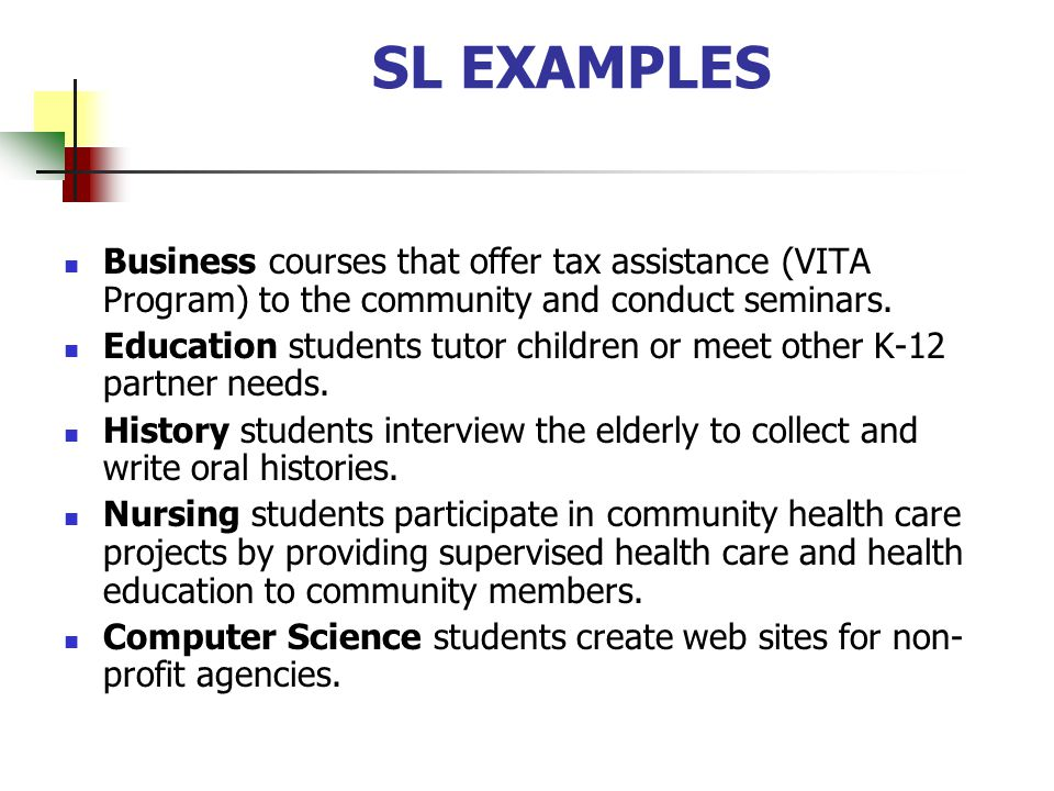 SL EXAMPLES Business courses that offer tax assistance (VITA Program) to the community and conduct seminars.