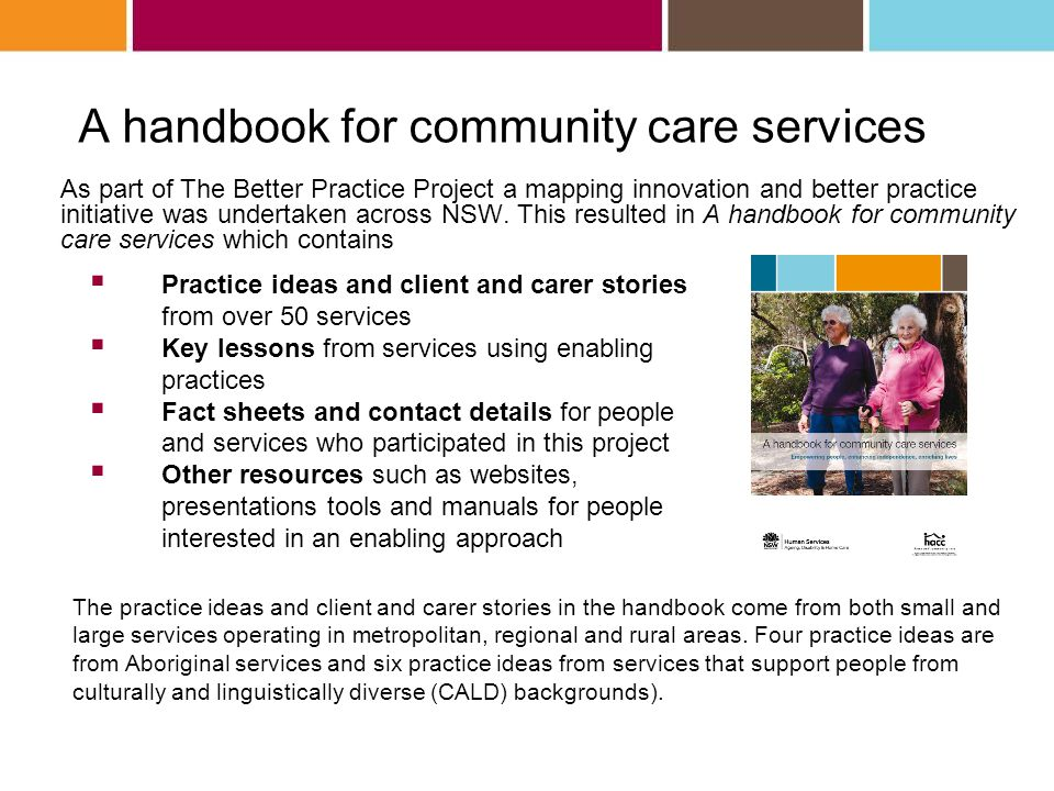 A handbook for community care services As part of The Better Practice Project a mapping innovation and better practice initiative was undertaken across NSW.