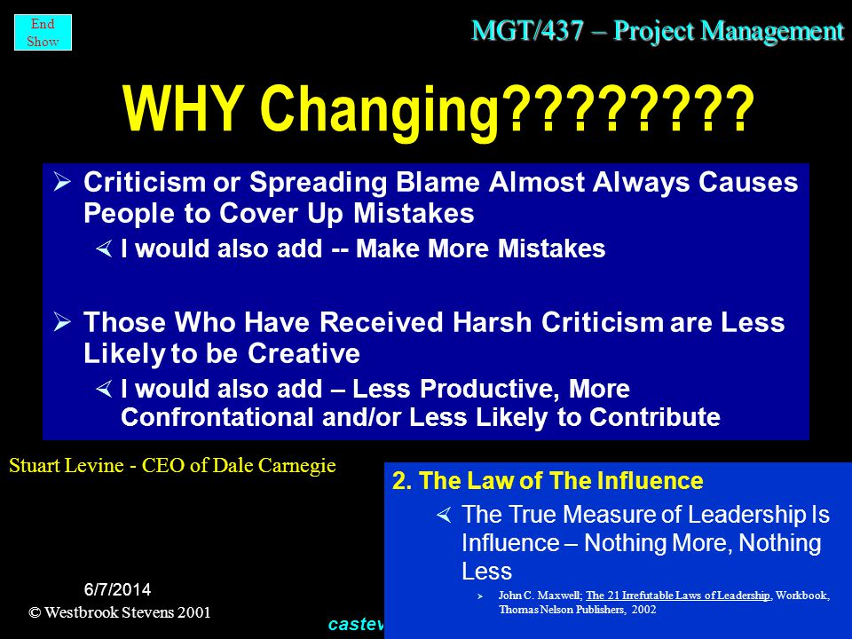 MGT/437 – Project Management © Westbrook Stevens 2001 castevens@email.uophx.edu End Show 6/7/2014 WHY Changing .