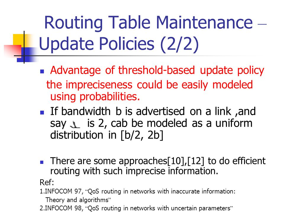 Routing Table Maintenance – Update Policies (2/2) Advantage of threshold-based update policy the impreciseness could be easily modeled using probabilities.