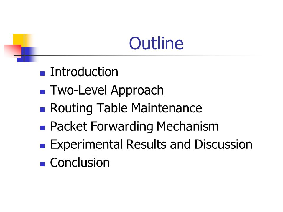 Outline Introduction Two-Level Approach Routing Table Maintenance Packet Forwarding Mechanism Experimental Results and Discussion Conclusion