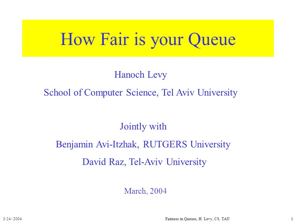 3/24//2004Fairness in Queues, H.