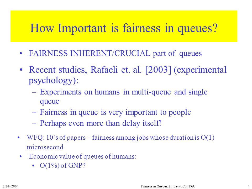 3/24//2004Fairness in Queues, H. Levy, CS, TAU4 How Important is fairness in queues.