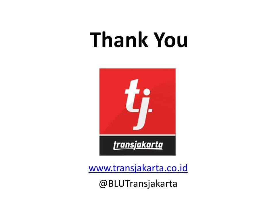 Thank You www.transjakarta.co.id @BLUTransjakarta