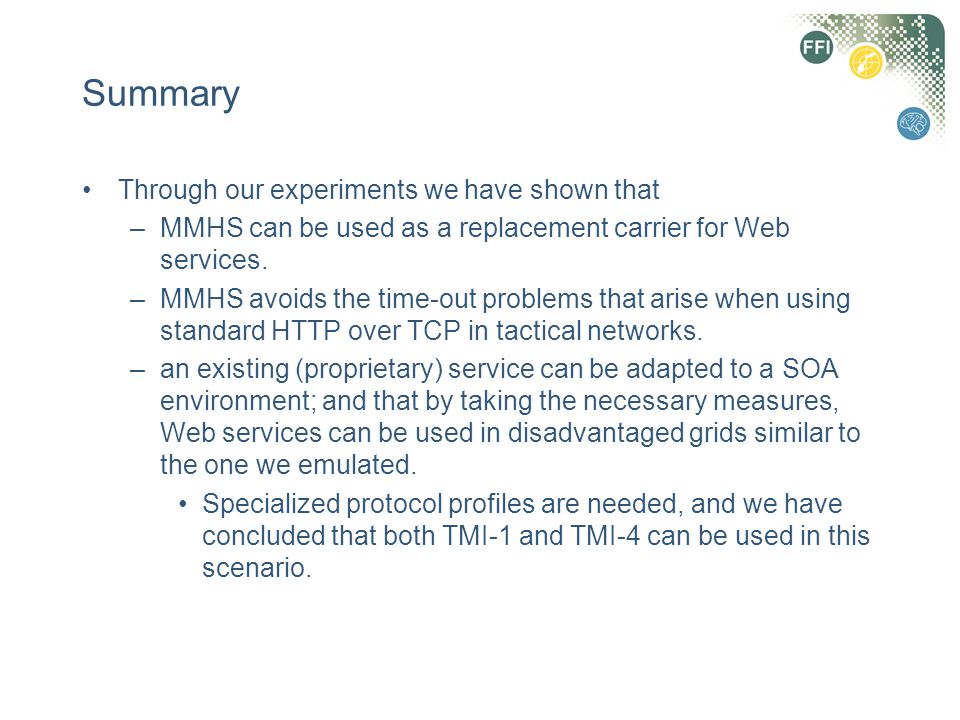 Summary Through our experiments we have shown that –MMHS can be used as a replacement carrier for Web services. –MMHS avoids the time-out problems tha