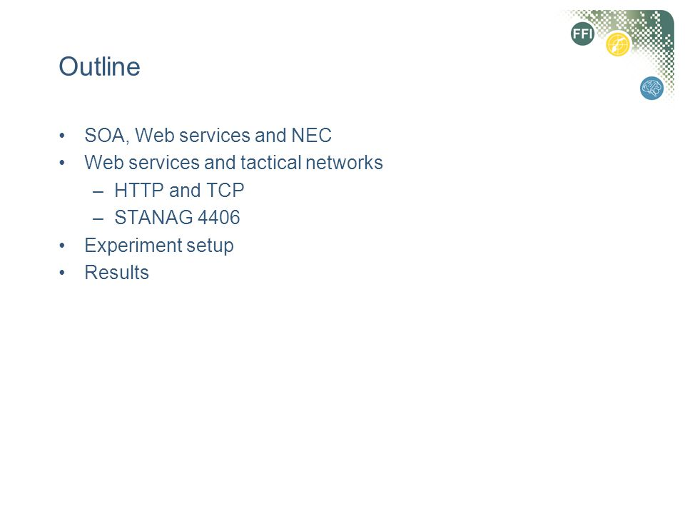 Outline SOA, Web services and NEC Web services and tactical networks –HTTP and TCP –STANAG 4406 Experiment setup Results