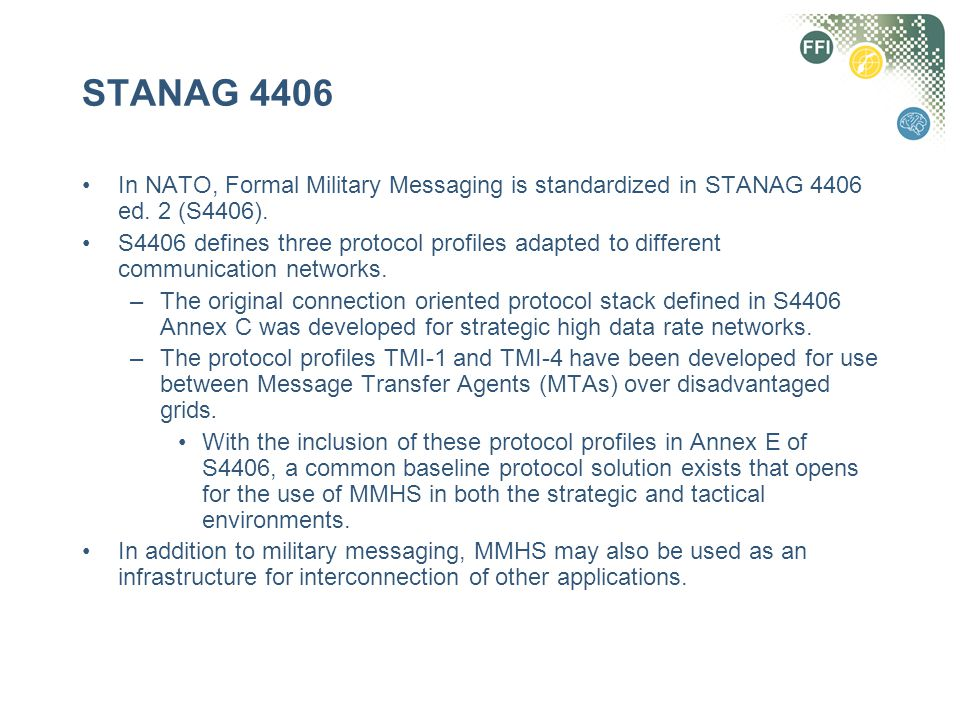STANAG 4406 In NATO, Formal Military Messaging is standardized in STANAG 4406 ed.