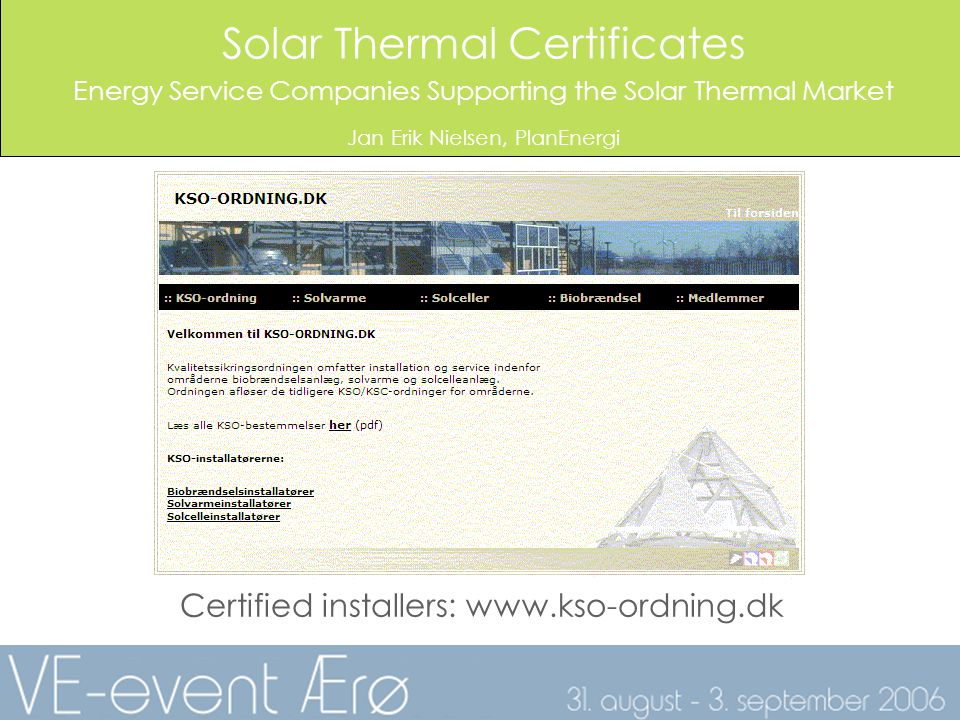 Solar Thermal Certificates Energy Service Companies Supporting the Solar Thermal Market Jan Erik Nielsen, PlanEnergi Certified installers: www.kso-ordning.dk