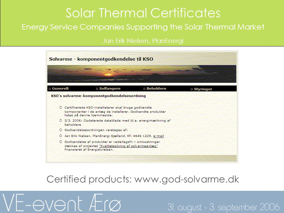 Solar Thermal Certificates Energy Service Companies Supporting the Solar Thermal Market Jan Erik Nielsen, PlanEnergi Certified products: www.god-solvarme.dk