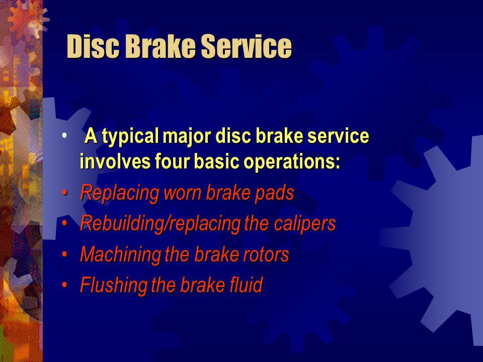 Disc Brake Service Disc Brake Service The twelve steps for replacing worn disc brake pads are: 11.