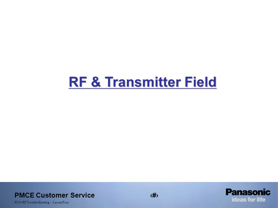 PMCE Customer Service2 X500 RF Trouble Shooting - Lesson Four RF & TX Part RF & Transmitter Field