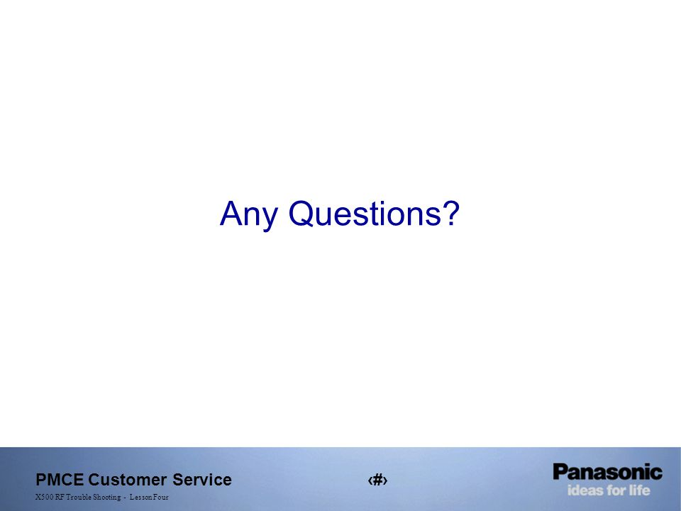 PMCE Customer Service33 X500 RF Trouble Shooting - Lesson Four Any Questions