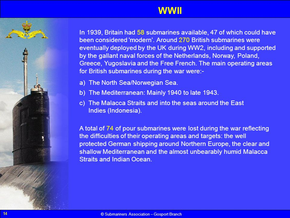 14 © Submariners Association – Gosport Branch WWII In 1939, Britain had 58 submarines available, 47 of which could have been considered 'modern'. Arou