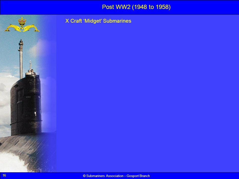 16 © Submariners Association – Gosport Branch Post WW2 (1948 to 1958) X Craft Midget Submarines