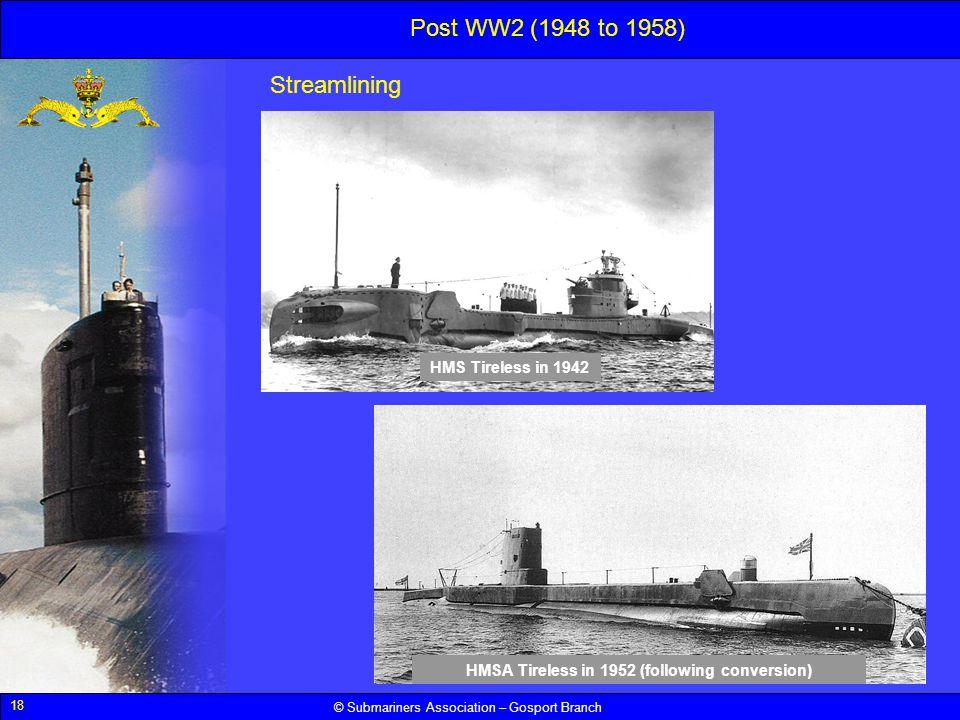 18 © Submariners Association – Gosport Branch Streamlining HMSA Tireless in 1952 (following conversion) HMS Tireless in 1942 Post WW2 (1948 to 1958)